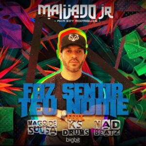 DJ Malvado Jr - Faz Sentir Teu Nome (feat. Mago de Sousa, KS Drums & Nad Beatz)