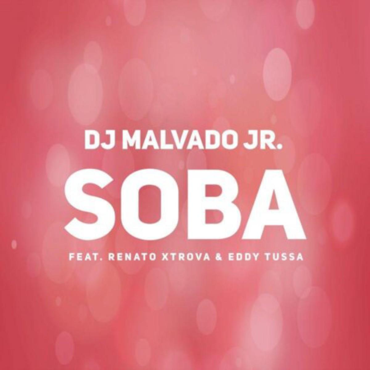 DJ Malvado Jr - Soba (feat. Renato Xtrova & Eddy Tussa)