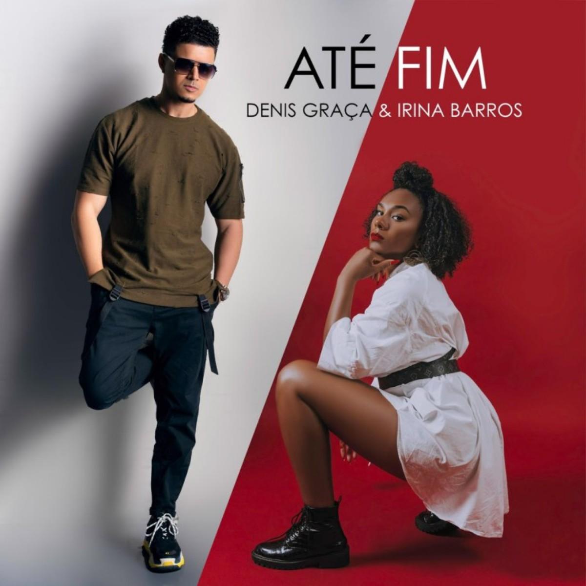 Denis Graça - Até Fim (feat. Irina Barros)