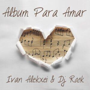 Ivan Alekxei & DJ Rock - Album Para Amar (Álbum) 2020