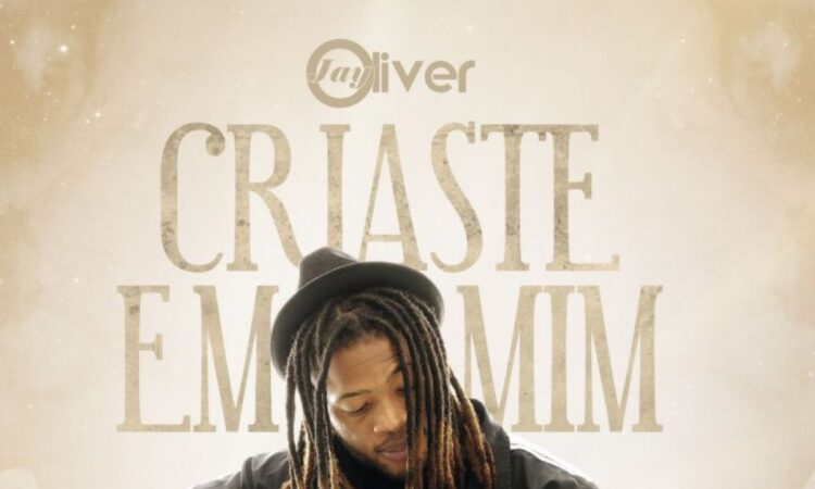 Jay Oliver - Criaste Em Mim