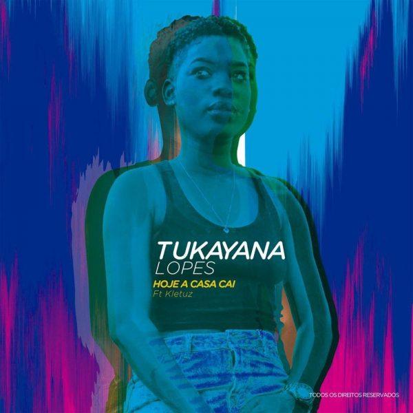 Tukayana Lopes - Hoje a Casa Cai (feat. Kletuz)