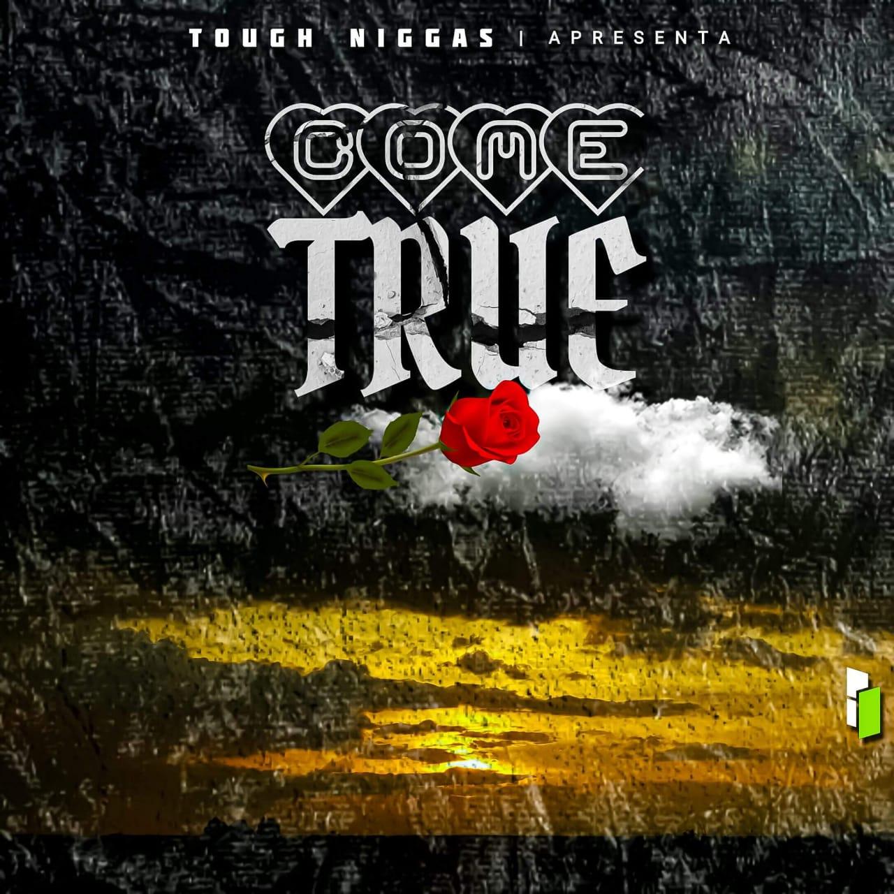 Tough Niggas - Come True