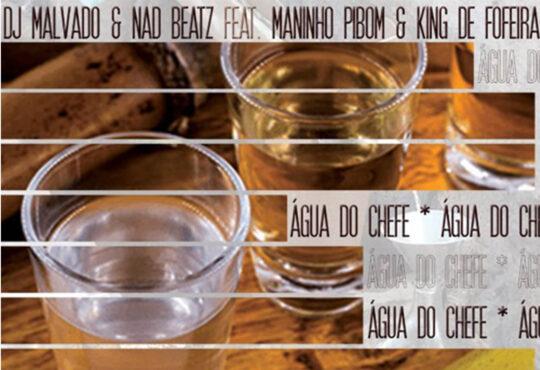 Dj Malvado & Nad Beatz - Água do Chefe (feat. Maninho Pibom & King De Fofeira)