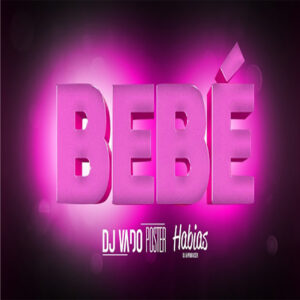 Dj Vado Poster X Dj Habias - Bebê (feat. As Beb´s & Leo Hummer)