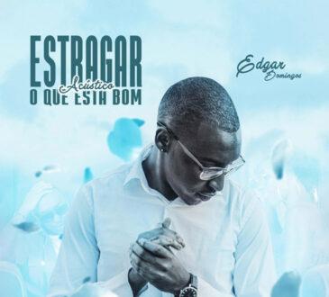 Edgar Domingos - Estragar O Que Esta Bom (Acústico)