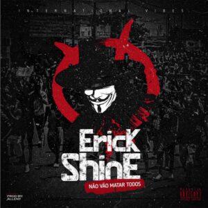Erick Shine - Não Vão Matar Todos