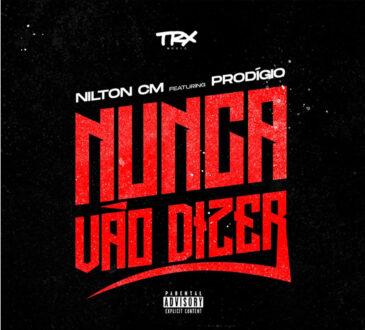 Nilton CM - Nunca Vão Dizer (feat. Prodígio)