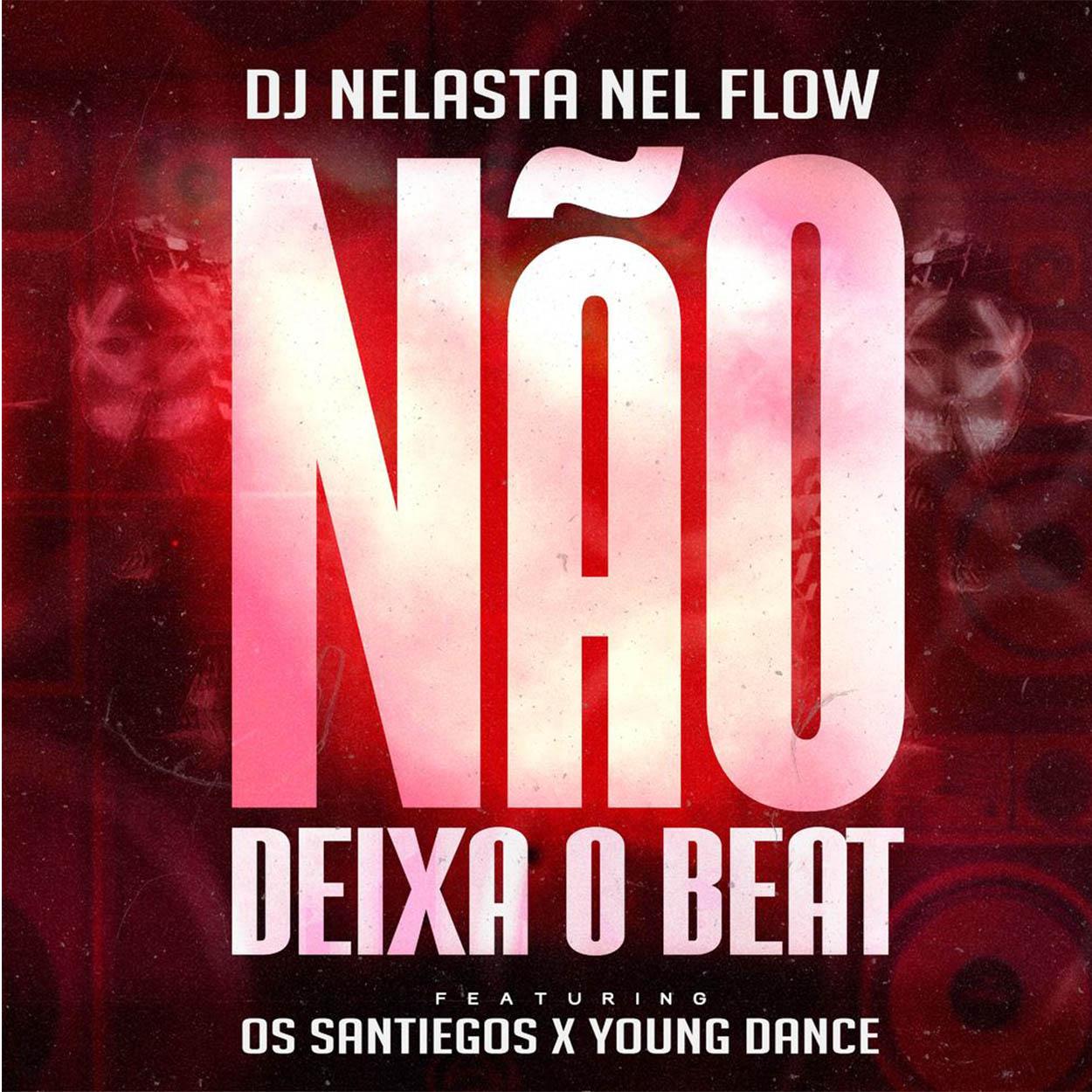DJ Nelasta Nel Flow - Não Deixa o Beat (feat. Os Santiegos & Young Dance)
