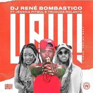 Dj René Bombastico - Uau (feat. Jéssica Pitbull & Truxuda Rolante)