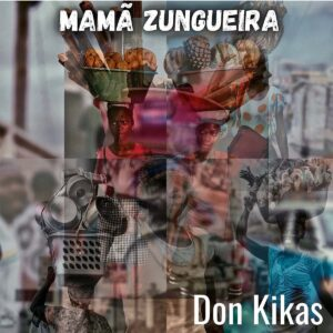 Don Kikas - Mamã Zungueira