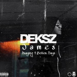 Deksz James - Praying 4 Better Days
