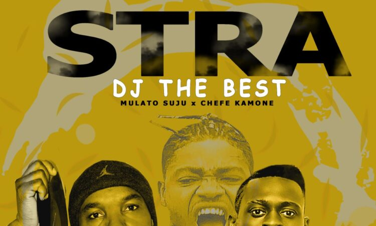 Dj The Best x Mulato Suju x Chefe Kamone - STRA