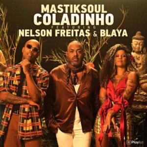 Mastiksoul - Coladinho (feat. Nelson Freitas & Blaya)