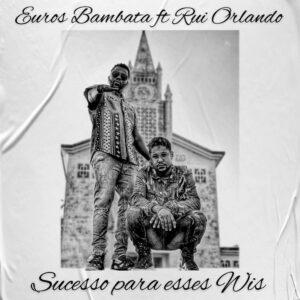 Euros Bambata - Sucesso para Esses Wis (feat. Rui Orlando)