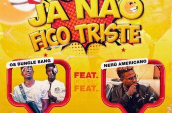 Os Bungle Bang - Já Não Fico Triste (feat. Nerú Americano)