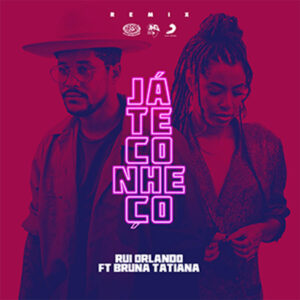 Rui Orlando - Já Te Conheço (Remix) (feat. Bruna Tatiana)