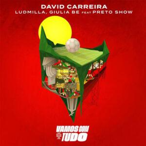 David Carreira - Vamos com tudo (feat. Giulia Be, Ludmilla & Preto Show)