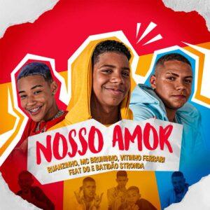 MC Bruninho - Nosso Amor (feat. Ruanzinho, Vitinho Ferrari, DG & Batidão Stronda)