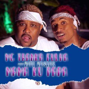 MC Tranka Fulha - Mama Ku Papa (feat. Mito Kaskas)