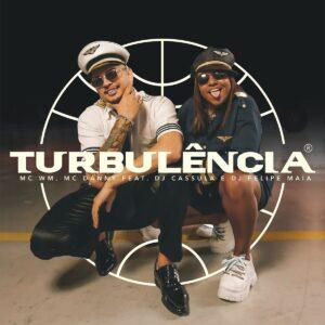 MC WM x MC Danny - Turbulência (feat. DJ Cassula & DJ Felipe Maia)