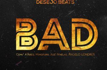 Desejo Beats - BAD (feat. A´Aires, Mimofukk, Agé Penelas & Ângello Londres)