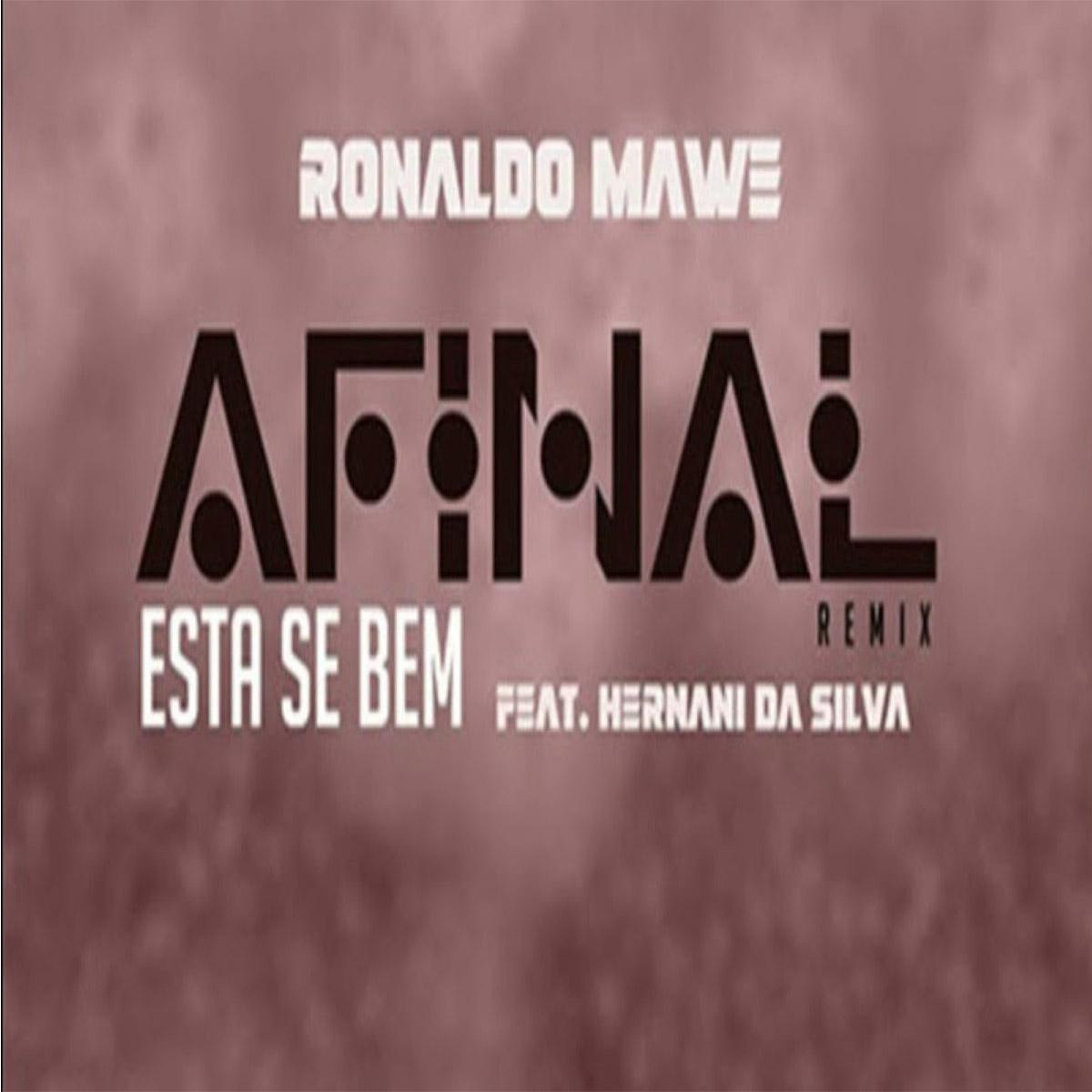 Ronaldo Mawe - Afinal Está Se Bem (Remix) (feat. Hernâni Da Silva)