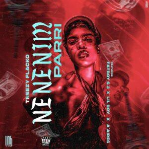 Treezy Flacko - Nenenim Parri (feat. FatBoy 6.3, Lil Boy & A'Aires)