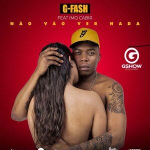 G-Fash - Não Vão Ver Nada (feat. Imo Cabir)