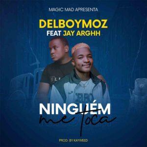 Delboy Moz - Ninguém Me Toca (feat. Jay Arghh)
