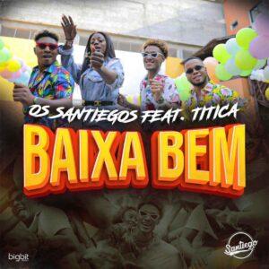 Os Santiegos - Baixa Bem (feat. Titica)